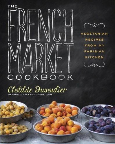 clotilde dusoulier french market cookbook chocolate & zucchini